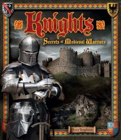 Knights : Secrets of medieval warriors / Henry Templeman. - Henry Templeman.