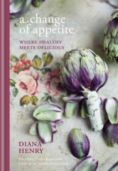 A change of appetite : where healthy meets delicious / Diana Henry. - Diana Henry.
