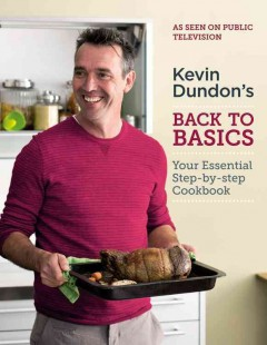 Kevin Dundon's back to basics : your essential step-by-step cookbook.