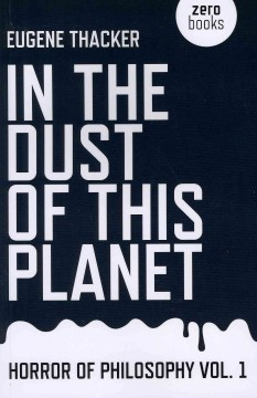 In the dust of this planet /  Eugene Thacker.