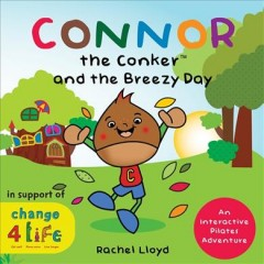 Connor the conker and the breezy day : an interactive pilates adventure / Rachel Lloyd ; foreword by Alan Watson. - Rachel Lloyd ; foreword by Alan Watson.