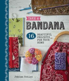 Take a bandana : 16 beautiful projects for your home / Jemima Schlee. - Jemima Schlee.