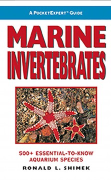 Marine invertebrates : 500+ essential-to-know aquarium species - Ronald L. Shimek.