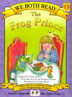 The frog prince : from the stories by the Brothers Grimm / adapted by Sindy McKay ; illustrated by George Ulrich. - adapted by Sindy McKay ; illustrated by George Ulrich.