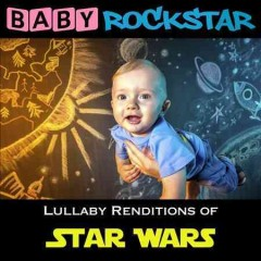 Baby Rockstar : Lullaby renditions of Star wars / Baby Rockstar. - Baby Rockstar.