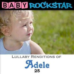 Baby Rockstar : Lullaby renditions of Adele : 25 / Baby Rockstar. - Baby Rockstar.