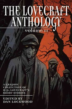 The Lovecraft anthology. a graphic collection of H.P. Lovecraft's short stories / H.P. Lovecraft ; adapted by Jamie Delano ... [et al.] ; artists, Steve Pugh ... [et al.] ; edited by Dan Lockwood. - H.P. Lovecraft ; adapted by Jamie Delano ... [et al.] ; artists, Steve Pugh ... [et al.] ; edited by Dan Lockwood.