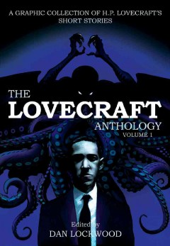 The Lovecraft anthology : a graphic collection of H.P. Lovecraft's short stories. edited by Dan Lockwood. - edited by Dan Lockwood.
