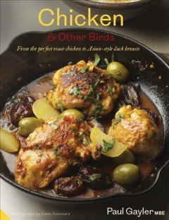 Chicken & other birds : from the perfect roast chicken to Asian-style duck breasts / Paul Gayler ; photographs by Kevin Summers. - Paul Gayler ; photographs by Kevin Summers.