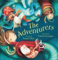 The adventurers /  written by Rachel Elliot ; illustrated by Valeria Docampo. - written by Rachel Elliot ; illustrated by Valeria Docampo.