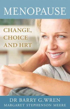 Menopause : changes, choice and hormone replacement therapy / Dr Barry Wren ; Margaret Stephenson Meere. - Dr Barry Wren ; Margaret Stephenson Meere.