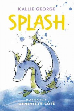 Splash /  Kallie George ; illustrated by Geneviève Côté. - Kallie George ; illustrated by Geneviève Côté.