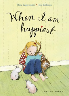 When I am happiest /  written by Rose Lagercrantz ; illustrated by Eva Eriksson ; translated by Julia Marshall. - written by Rose Lagercrantz ; illustrated by Eva Eriksson ; translated by Julia Marshall.