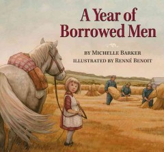 A year of borrowed men /  by Michelle Barker ; illustrated by Renné Benoit. - by Michelle Barker ; illustrated by Renné Benoit.