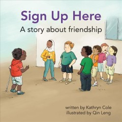Sign up here : a story about friendship / written by Kathryn Cole ; illustrated by Qin Leng. - written by Kathryn Cole ; illustrated by Qin Leng.