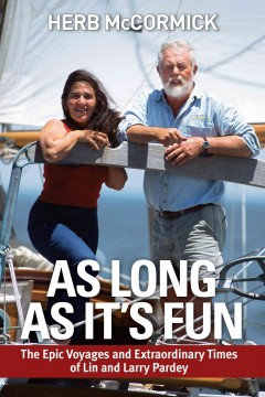 As long as it's fun : the epic voyages and extraordinary times of Lin and Larry Pardey / Herb McCormick. - Herb McCormick.
