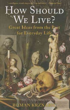 How should we live? : great ideas from the past for everyday life - Roman Krznaric.