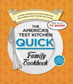 The America's Test Kitchen quick family cookbook : a faster, smarter way to cook everything from America's most trusted test kitchen / the editors at America's Test Kitchen ; photography, Daniele J. van Ackere, Carl Tremblay. - the editors at America's Test Kitchen ; photography, Daniele J. van Ackere, Carl Tremblay.
