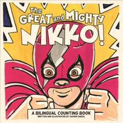The great and mighty Nikko! : a bilingual counting book /  written and illustrated by Xavier Garza. - written and illustrated by Xavier Garza.