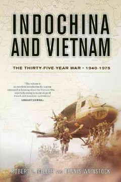 Indochina and Vietnam : the thirty-five-year war, 1940-1975 / Robert L. Miller and Dennis Wainstock.