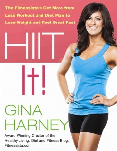 HIIT it! : the fitnessista's get more from less workout and diet plan to lose weight and feel great fast / Gina Harney. - Gina Harney.