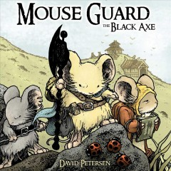 Mouse guard Volume 3, The black axe /  story & art by David Petersen.