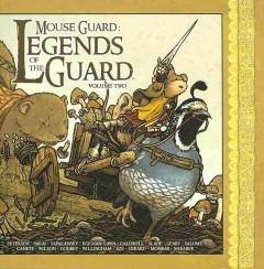 Mouse Guard, Legends of the Guard Volume 2 /  David Petersen, series editor ; stories and art by Stan Sakai [and 13 others].