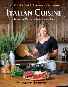 Everyday paleo around the world Italian cuisine: authentic recipes made gluten-free / Sarah Fragoso ; recipe photos by Michael J. Lang ; on location photos by Damon Meledones. - Sarah Fragoso ; recipe photos by Michael J. Lang ; on location photos by Damon Meledones.