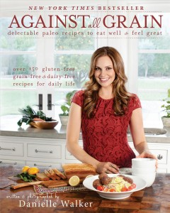 Against all grain : delectable paleo recipes to eat well & feel great : more than 150 gluten-free, grain-free, and dairy-free recipes for daily life / written & photographed by Danielle Walker. - written & photographed by Danielle Walker.