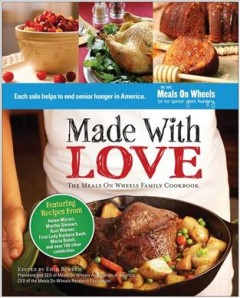 Made with love : the Meals on Wheels family cookbook / edited by Enid Borden. - edited by Enid Borden.
