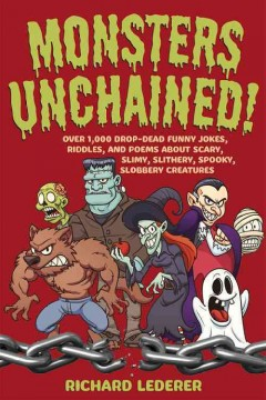 Monsters unchained! : over 1,000 drop-dead funny jokes, riddles, and poems about scary, slimy,... creatures for kids and groan ups - Richard Lederer.