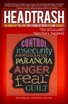 HeadTrash! : cleaning out the junk that stands between you and success / Tish Squillaro and Timothy I. Thomas. - Tish Squillaro and Timothy I. Thomas.