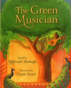 The green musician /  retold by Mahvash Shahegh ; illustrated by Claire Ewart. - retold by Mahvash Shahegh ; illustrated by Claire Ewart.