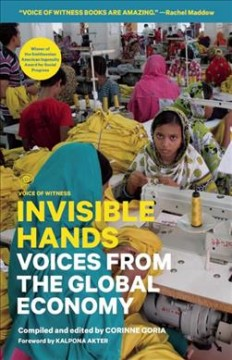 Invisible hands : voices from the global economy - compiled and edited by Corinne Goria ; foreword by Kalpona Akter.