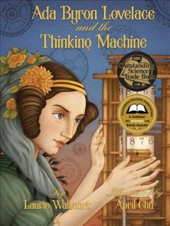 Ada Byron Lovelace and the thinking machine /  by Laurie Wallmark ; illustrated by April Chu. - by Laurie Wallmark ; illustrated by April Chu.