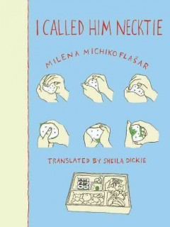 I called him Necktie - Milena Michiko Flašar ; translated by Sheila Dickie.