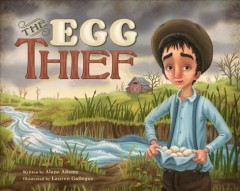 The egg thief /  written by Alane Adams ; illustrated by Lauren Gallegos. - written by Alane Adams ; illustrated by Lauren Gallegos.