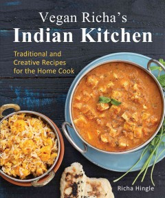 Vegan Richa's Indian kitchen : traditional and creative recipes for the home cook / Richa Hingle. - Richa Hingle.