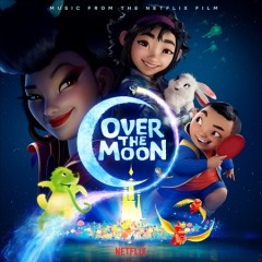 Over the moon : music from the Netflix film [soundtrack].