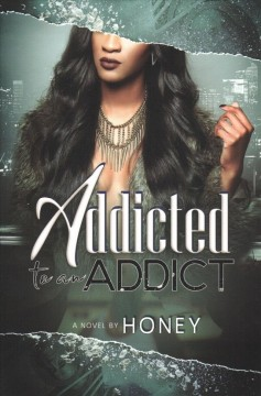 Addicted to an addict /  Honey. - Honey.