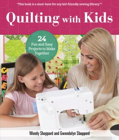Quilting with kids /  Wendy Sheppard. - Wendy Sheppard.