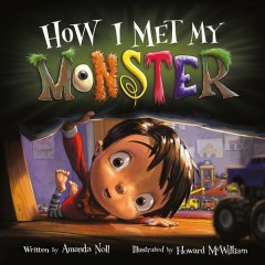 How I met my monster /  written by Amanda Noll ; illustrated by Howard McWilliam. - written by Amanda Noll ; illustrated by Howard McWilliam.