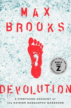 Devolution : a firsthand account of the Rainier Sasquatch massacre / Max Brooks. - Max Brooks.
