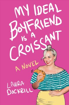 My ideal boyfriend is a croissant /  Laura Dockrill. - Laura Dockrill.