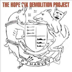 The hope six demolition project /  PJ Harvey.