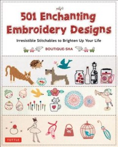 501 enchanting embroidery designs : irresistible stitchables to brighten up your life / Boutique-Sha. - Boutique-Sha.
