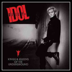 Kings & queens of the underground - Billy Idol.