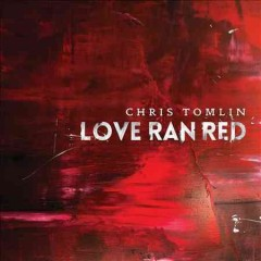 Love ran red /  Chris Tomlin.