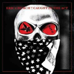 Caught in the act : live / Eric Church. - Eric Church.