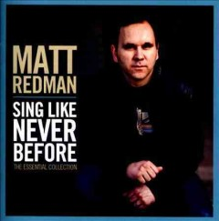 Sing like never before : the essential collection / Matt Redman.